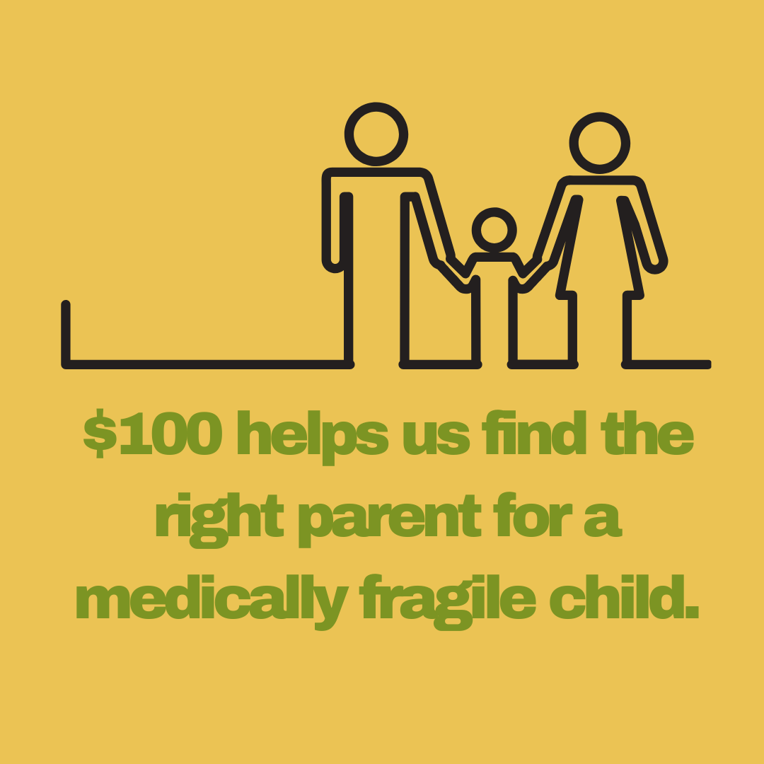 $100 helps us find the right parent for a medically fragile child